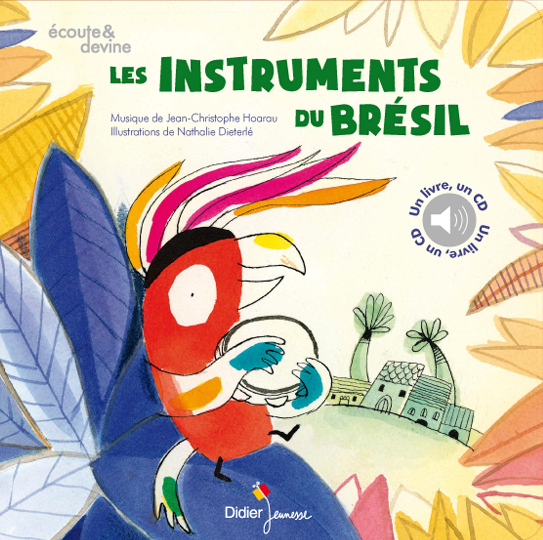 Les instruments du Brésil mis en musique de Jean-Christophe Hoarau illustré par Nathalie Dieterlé édité par Didier jeunesse