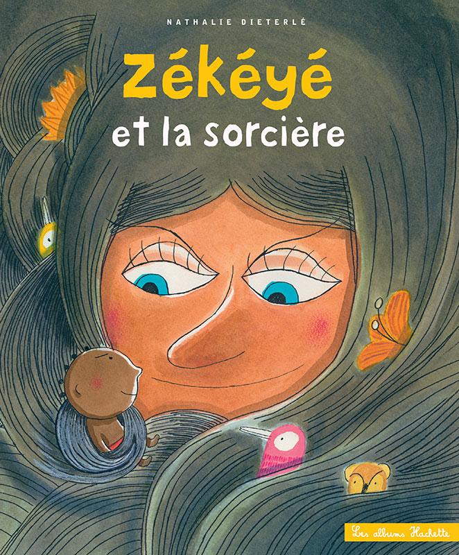 """""""Zékéyé et la sorcière"""" de Nathalie Dieterlé édité chez Hachette Enfant"""